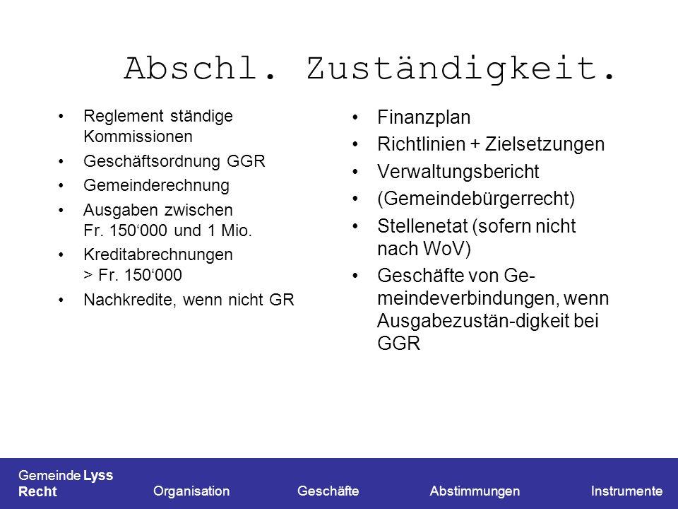 Abschl. Zuständigkeit. Reglement ständige Kommissionen Geschäftsordnung GGR Gemeinderechnung Ausgaben zwischen Fr. 150000 und 1 Mio. Kreditabrechnunge