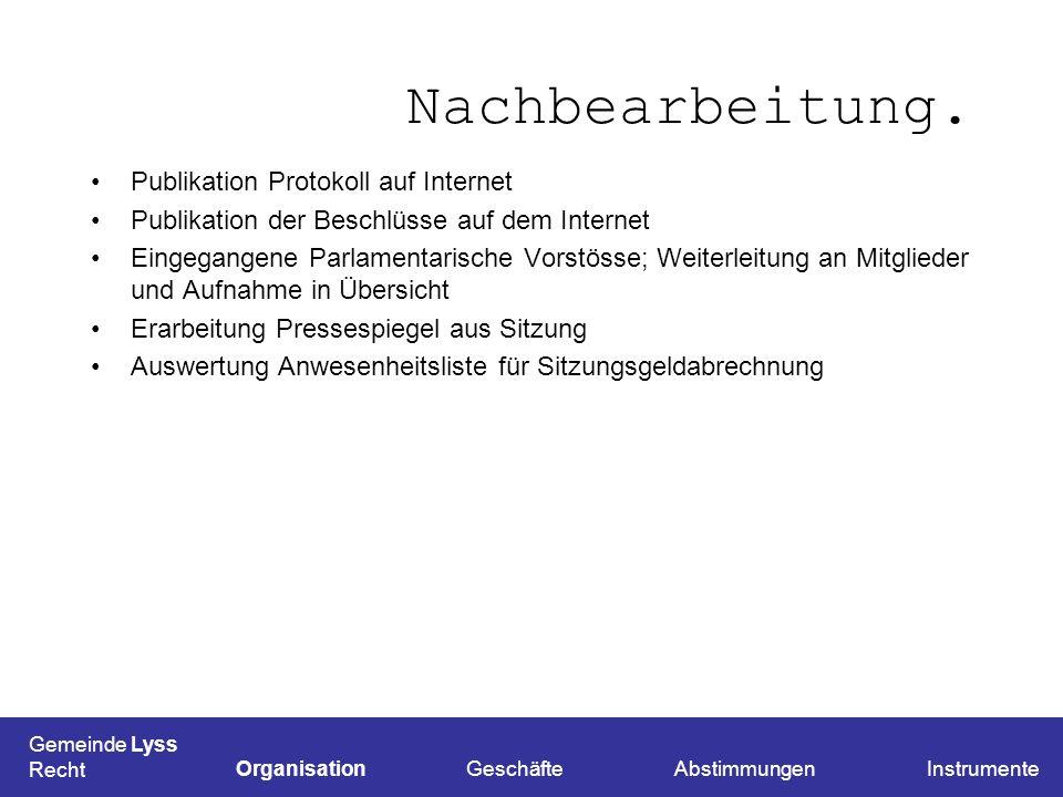 Nachbearbeitung. Publikation Protokoll auf Internet Publikation der Beschlüsse auf dem Internet Eingegangene Parlamentarische Vorstösse; Weiterleitung