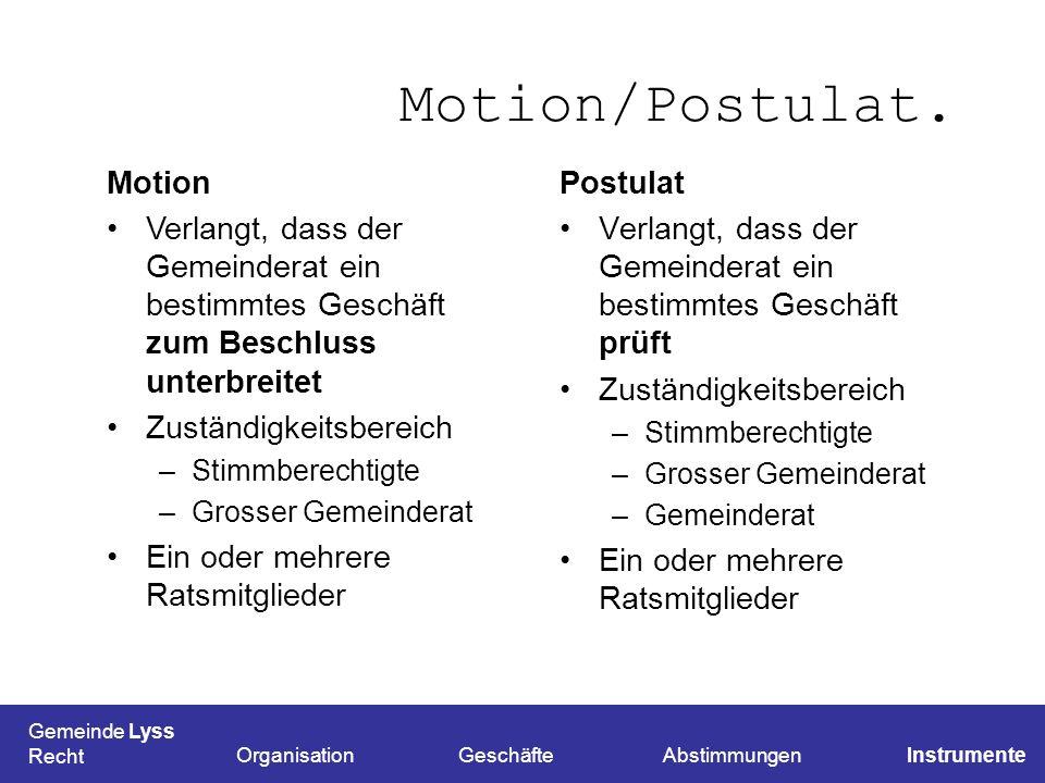 Motion/Postulat. Postulat Verlangt, dass der Gemeinderat ein bestimmtes Geschäft prüft Zuständigkeitsbereich –Stimmberechtigte –Grosser Gemeinderat –G