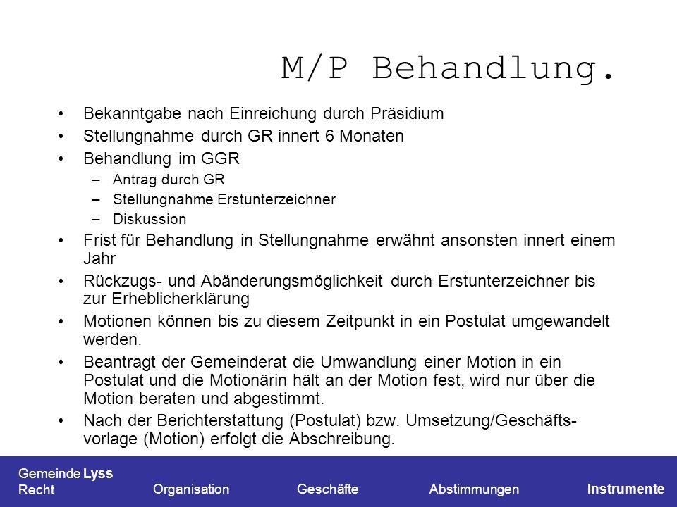 M/P Behandlung. Bekanntgabe nach Einreichung durch Präsidium Stellungnahme durch GR innert 6 Monaten Behandlung im GGR –Antrag durch GR –Stellungnahme