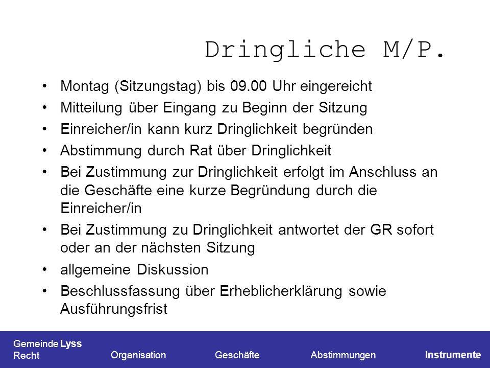 Dringliche M/P. Montag (Sitzungstag) bis 09.00 Uhr eingereicht Mitteilung über Eingang zu Beginn der Sitzung Einreicher/in kann kurz Dringlichkeit beg