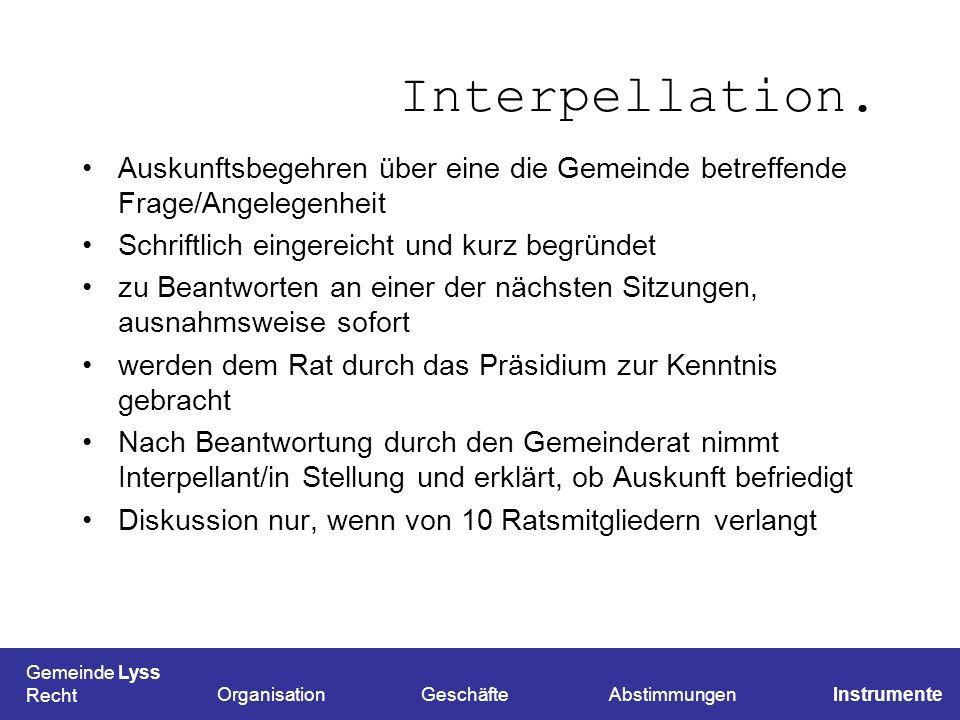 Interpellation. Auskunftsbegehren über eine die Gemeinde betreffende Frage/Angelegenheit Schriftlich eingereicht und kurz begründet zu Beantworten an