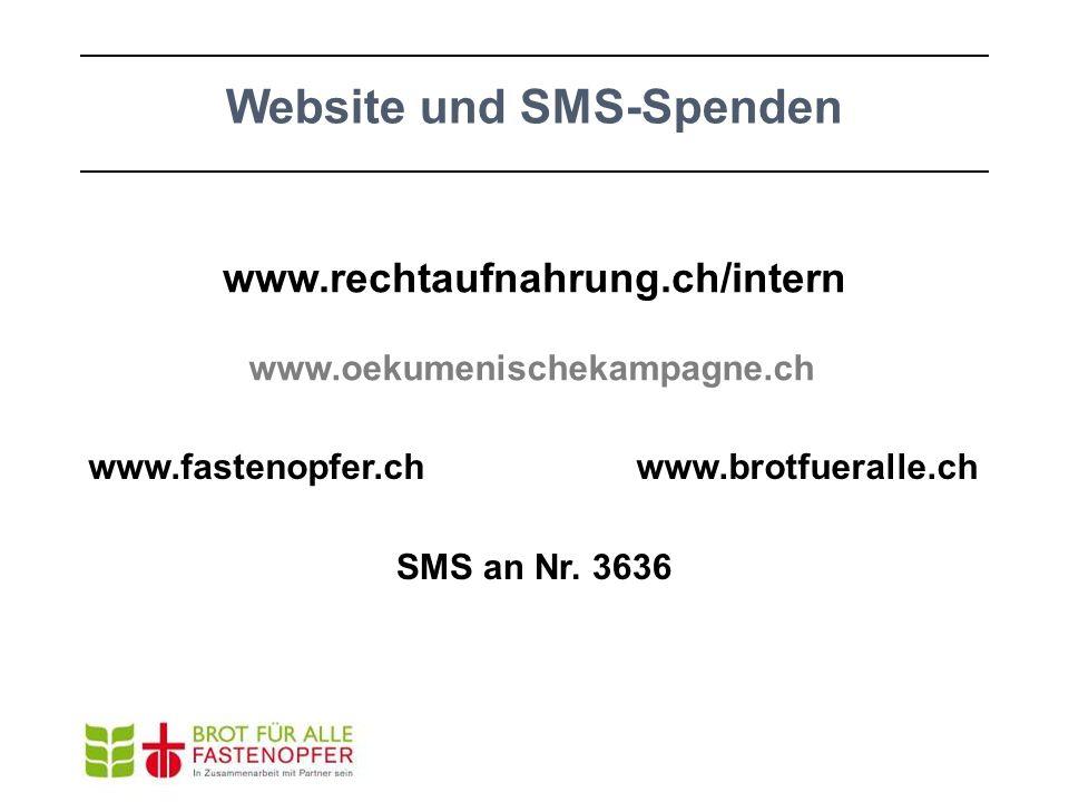 www.oekumenischekampagne.ch www.fastenopfer.chwww.brotfueralle.ch www.rechtaufnahrung.ch/intern Website und SMS-Spenden SMS an Nr. 3636