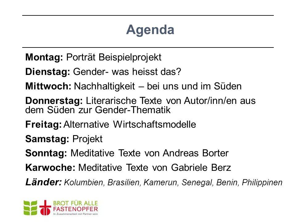 Agenda Montag: Porträt Beispielprojekt Dienstag: Gender- was heisst das? Mittwoch: Nachhaltigkeit – bei uns und im Süden Donnerstag: Literarische Text