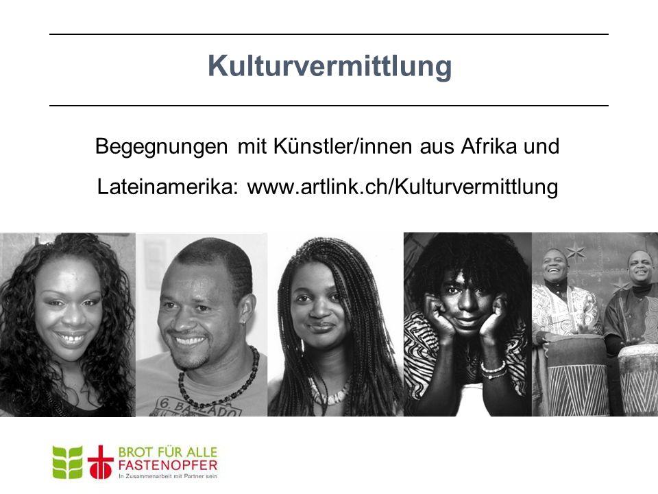 Begegnungen mit Künstler/innen aus Afrika und Lateinamerika: www.artlink.ch/Kulturvermittlung Kulturvermittlung