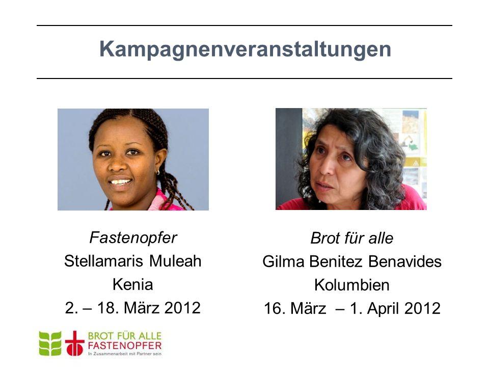 Kampagnenveranstaltungen Fastenopfer Stellamaris Muleah Kenia 2. – 18. März 2012 Brot für alle Gilma Benitez Benavides Kolumbien 16. März – 1. April 2