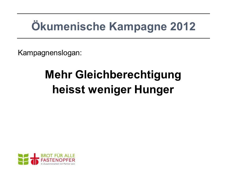 Kampagnenslogan: Mehr Gleichberechtigung heisst weniger Hunger Ökumenische Kampagne 2012