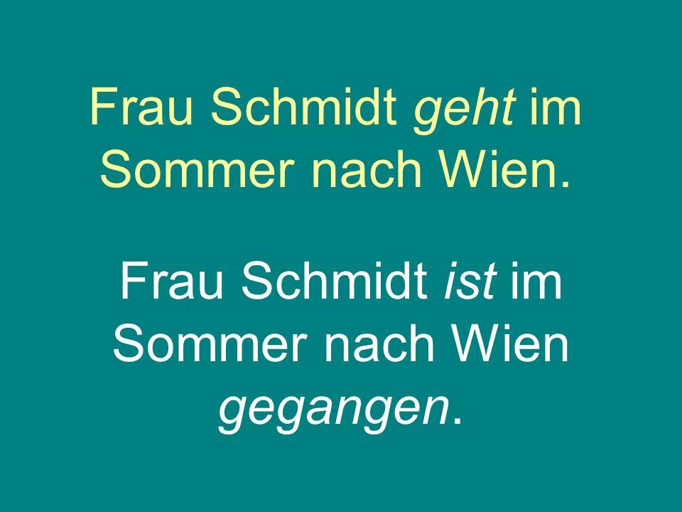 Frau Schmidt geht im Sommer nach Wien. Frau Schmidt ist im Sommer nach Wien gegangen.
