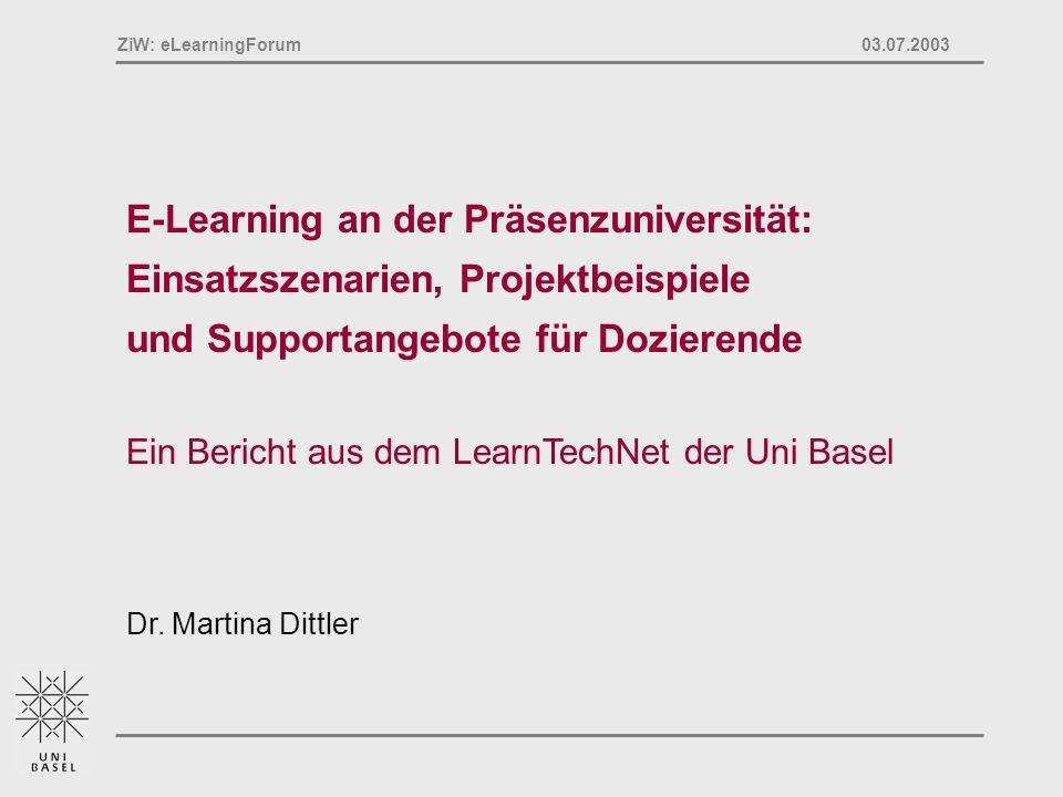 Dr. Martina Dittler, Ressort Lehre ZiW: eLearningForum 03.07.2003 E-Learning an der Präsenzuniversität: Einsatzszenarien, Projektbeispiele und Support
