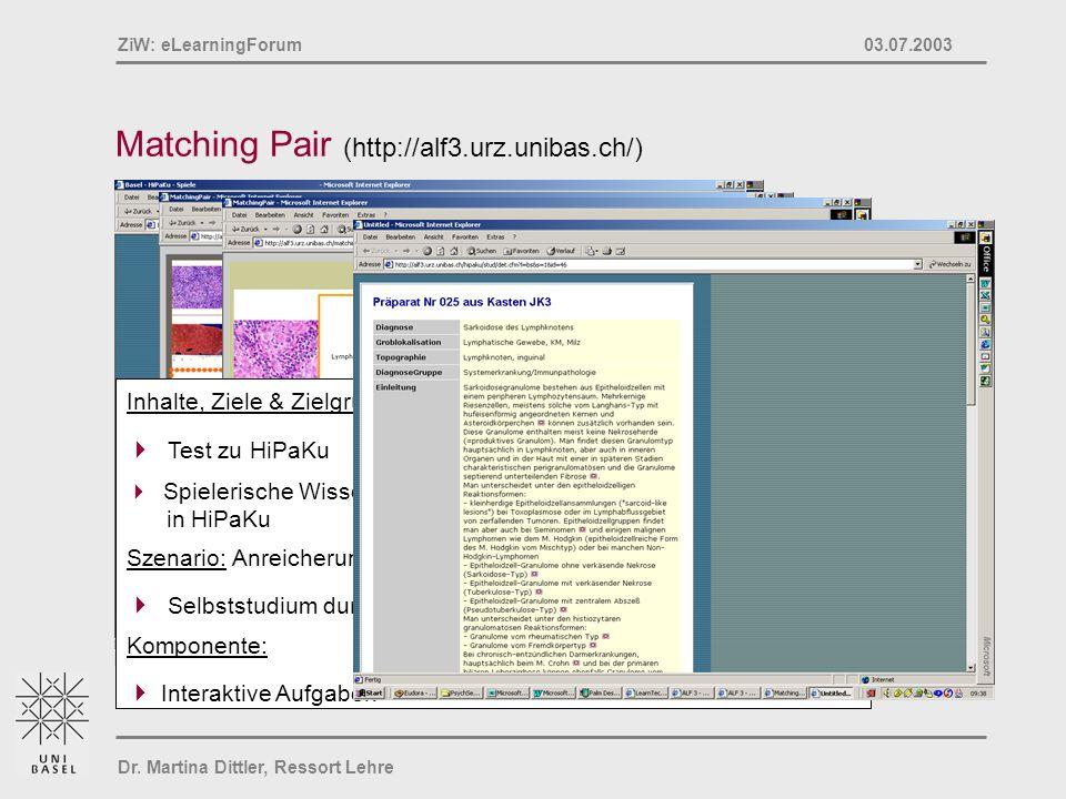 Dr. Martina Dittler, Ressort Lehre ZiW: eLearningForum 03.07.2003 Matching Pair (http://alf3.urz.unibas.ch/) Inhalte, Ziele & Zielgruppen: Test zu HiP
