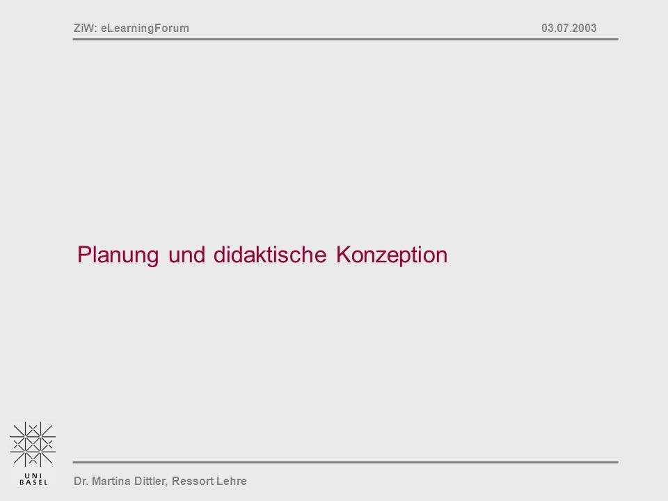 Dr. Martina Dittler, Ressort Lehre ZiW: eLearningForum 03.07.2003 Planung und didaktische Konzeption