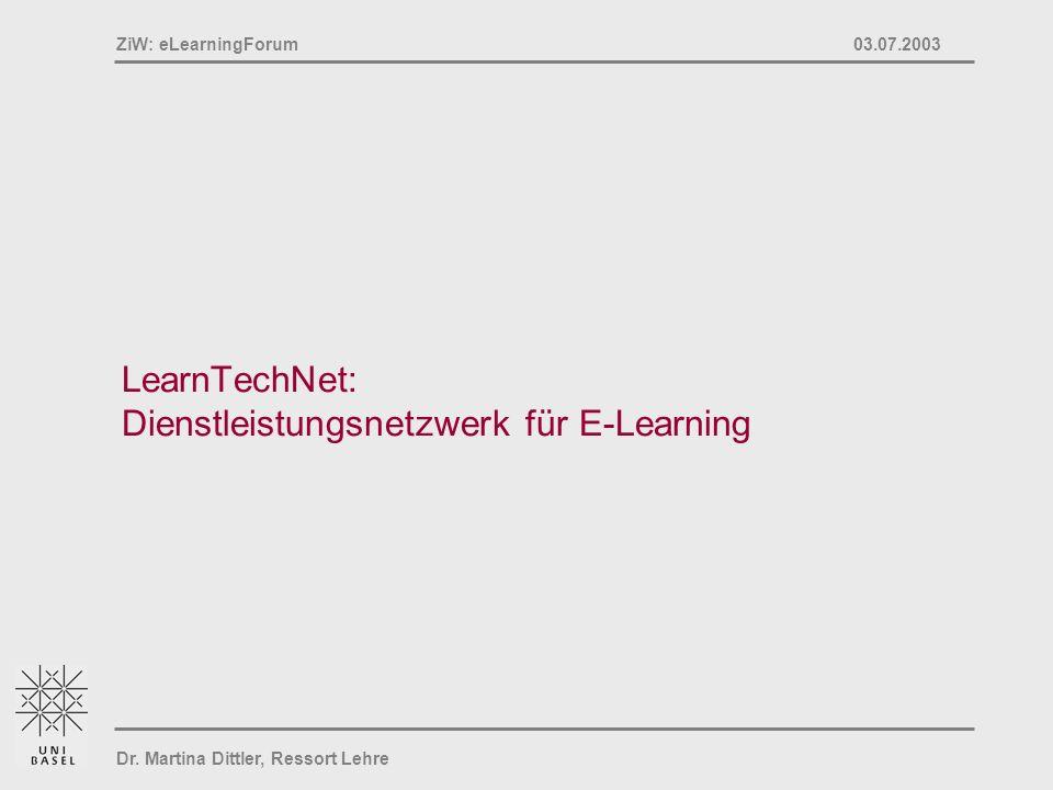 Dr. Martina Dittler, Ressort Lehre ZiW: eLearningForum 03.07.2003 LearnTechNet: Dienstleistungsnetzwerk für E-Learning
