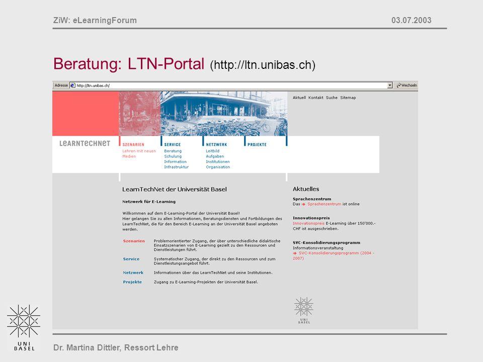 Dr. Martina Dittler, Ressort Lehre ZiW: eLearningForum 03.07.2003 Beratung: LTN-Portal (http://ltn.unibas.ch)