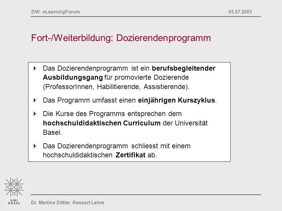 Dr. Martina Dittler, Ressort Lehre ZiW: eLearningForum 03.07.2003 Fort-/Weiterbildung: Dozierendenprogramm Das Dozierendenprogramm ist ein berufsbegle
