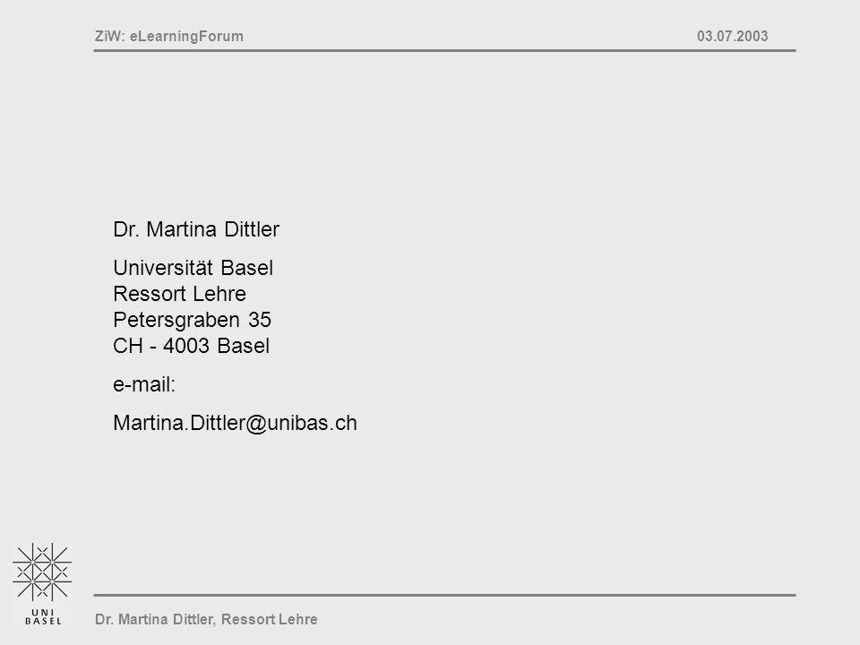 Dr. Martina Dittler, Ressort Lehre ZiW: eLearningForum 03.07.2003 Dr. Martina Dittler Universität Basel Ressort Lehre Petersgraben 35 CH - 4003 Basel