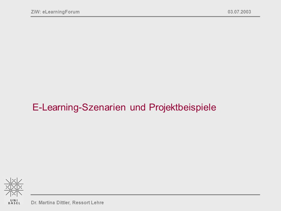 Dr. Martina Dittler, Ressort Lehre ZiW: eLearningForum 03.07.2003 E-Learning-Szenarien und Projektbeispiele