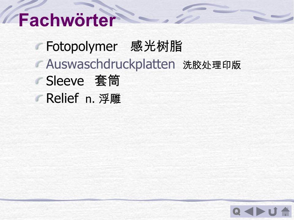 Q Fachwörter Fotopolymer Auswaschdruckplatten Sleeve Relief n.