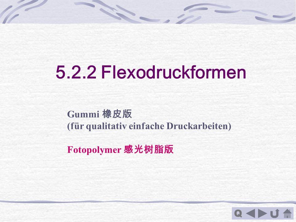 Q 5.2.2 Flexodruckformen Gummi (für qualitativ einfache Druckarbeiten) Fotopolymer
