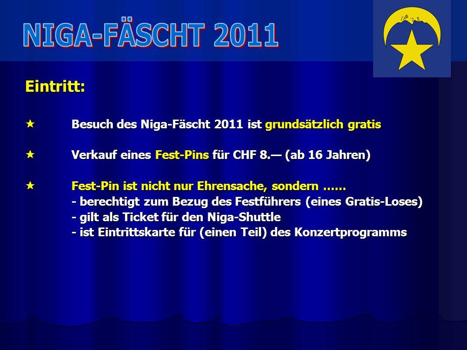 Eintritt: Besuch des Niga-Fäscht 2011 ist grundsätzlich gratis Besuch des Niga-Fäscht 2011 ist grundsätzlich gratis Verkauf eines Fest-Pins für CHF 8.