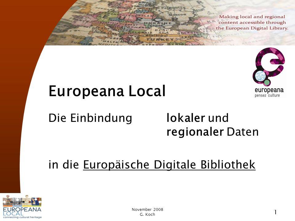 November 2008 G. Koch 1 Europeana Local Die Einbindung lokaler und regionaler Daten in die Europäische Digitale Bibliothek