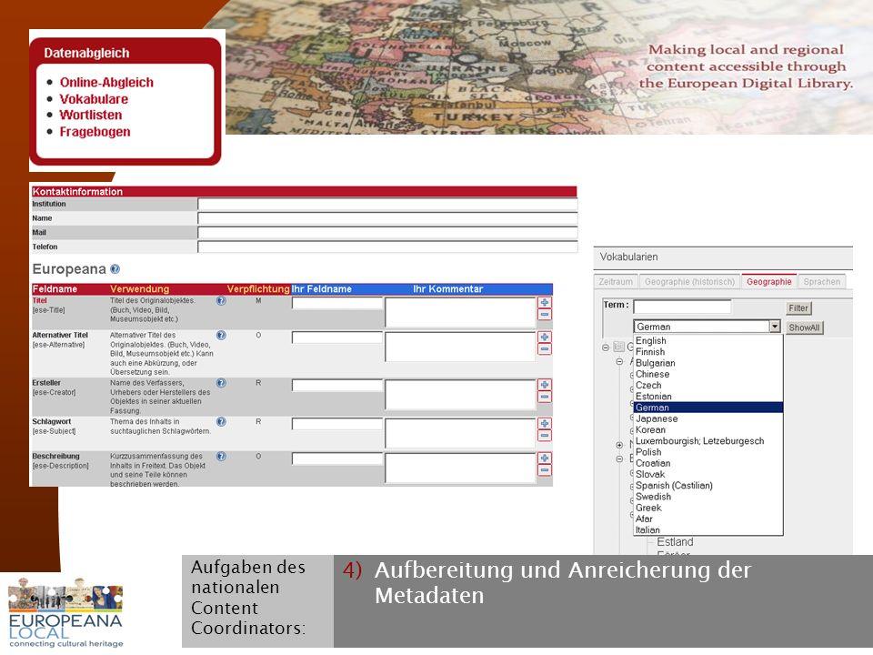 November 2008 G. Koch 18 4)Aufbereitung und Anreicherung der Metadaten Aufgaben des nationalen Content Coordinators: