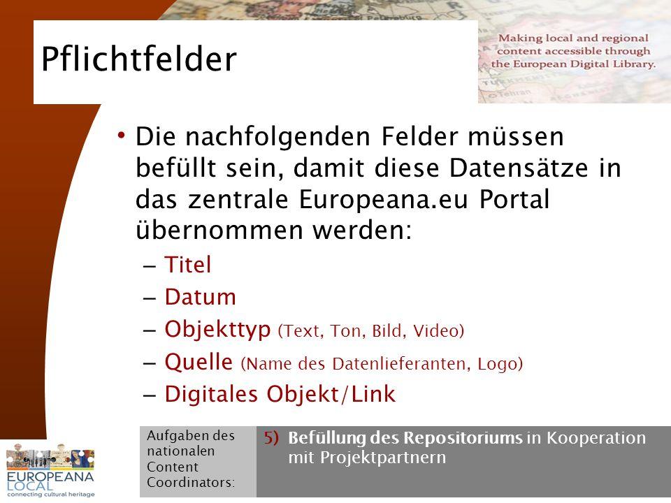 November 2008 G. Koch 22 Pflichtfelder Die nachfolgenden Felder müssen befüllt sein, damit diese Datensätze in das zentrale Europeana.eu Portal überno