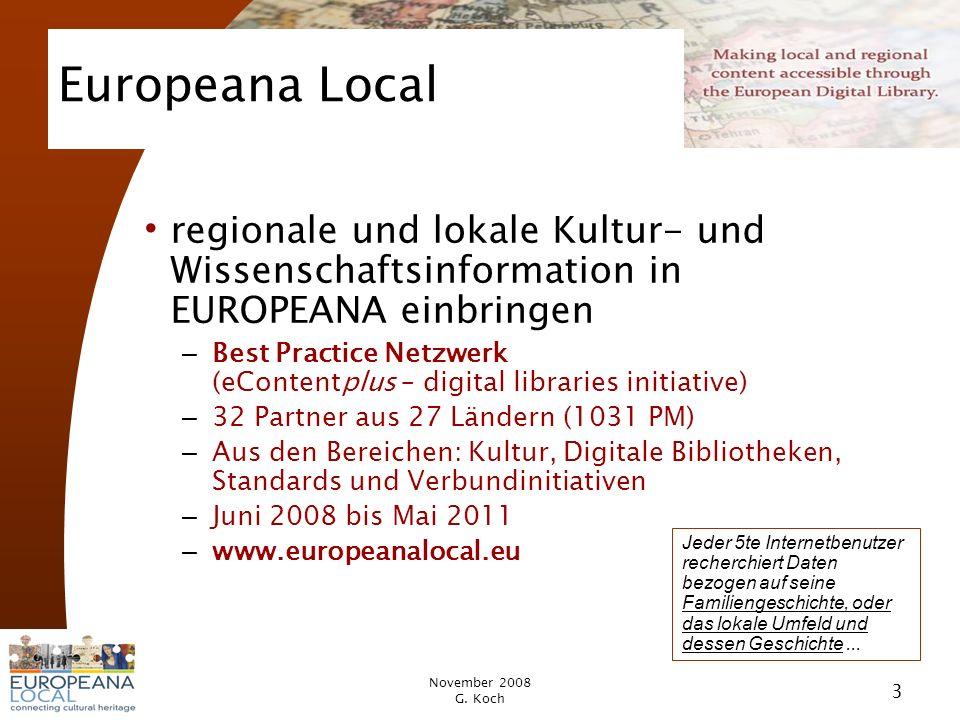 November 2008 G. Koch 3 regionale und lokale Kultur- und Wissenschaftsinformation in EUROPEANA einbringen – Best Practice Netzwerk (eContentplus – dig