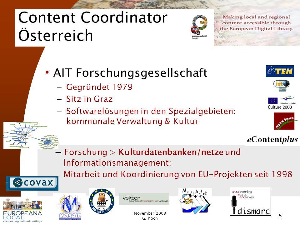November 2008 G. Koch 5 Content Coordinator Österreich AIT Forschungsgesellschaft – Gegründet 1979 – Sitz in Graz – Softwarelösungen in den Spezialgeb