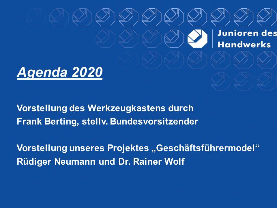 Agenda 2020 Vorstellung des Werkzeugkastens durch Frank Berting, stellv. Bundesvorsitzender Vorstellung unseres Projektes Geschäftsführermodel Rüdiger