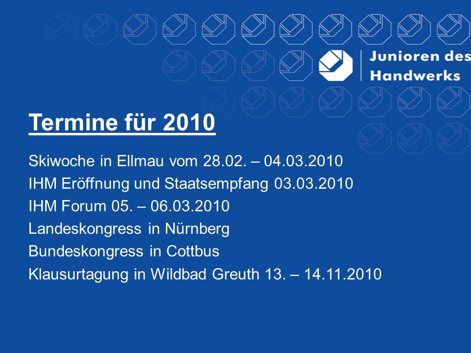 Termine für 2010 Skiwoche in Ellmau vom 28.02. – 04.03.2010 IHM Eröffnung und Staatsempfang 03.03.2010 IHM Forum 05. – 06.03.2010 Landeskongress in Nü