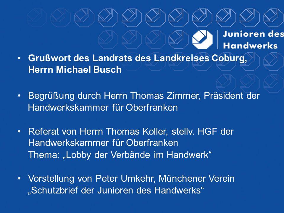 Grußwort des Landrats des Landkreises Coburg, Herrn Michael Busch Begrüßung durch Herrn Thomas Zimmer, Präsident der Handwerkskammer für Oberfranken R