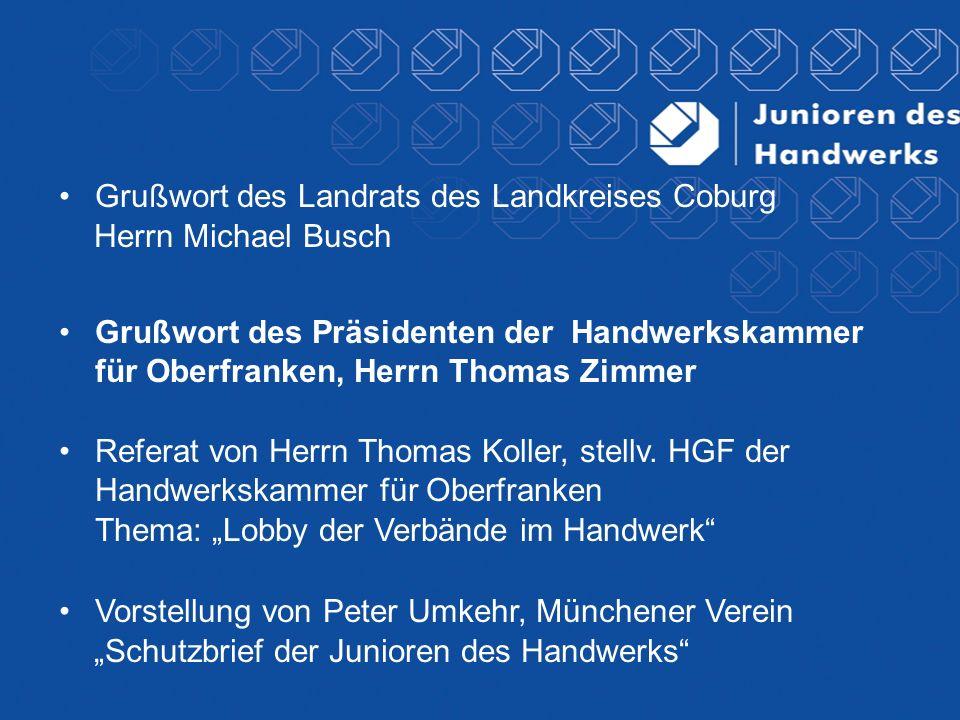 Grußwort des Landrats des Landkreises Coburg Herrn Michael Busch Grußwort des Präsidenten der Handwerkskammer für Oberfranken, Herrn Thomas Zimmer Referat von Herrn Thomas Koller, stellv.