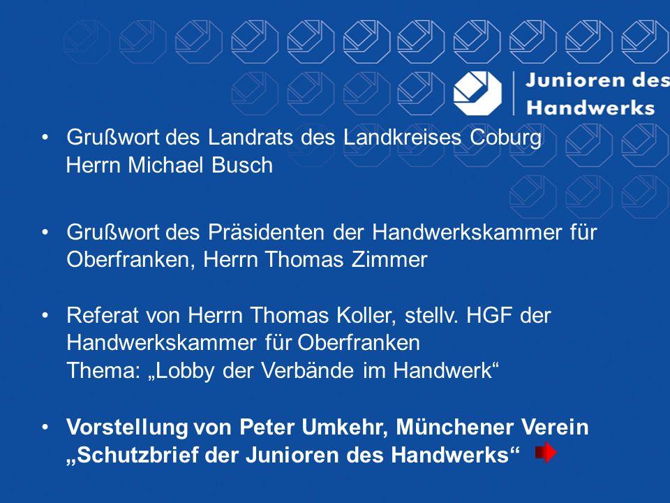 Grußwort des Landrats des Landkreises Coburg Herrn Michael Busch Grußwort des Präsidenten der Handwerkskammer für Oberfranken, Herrn Thomas Zimmer Ref
