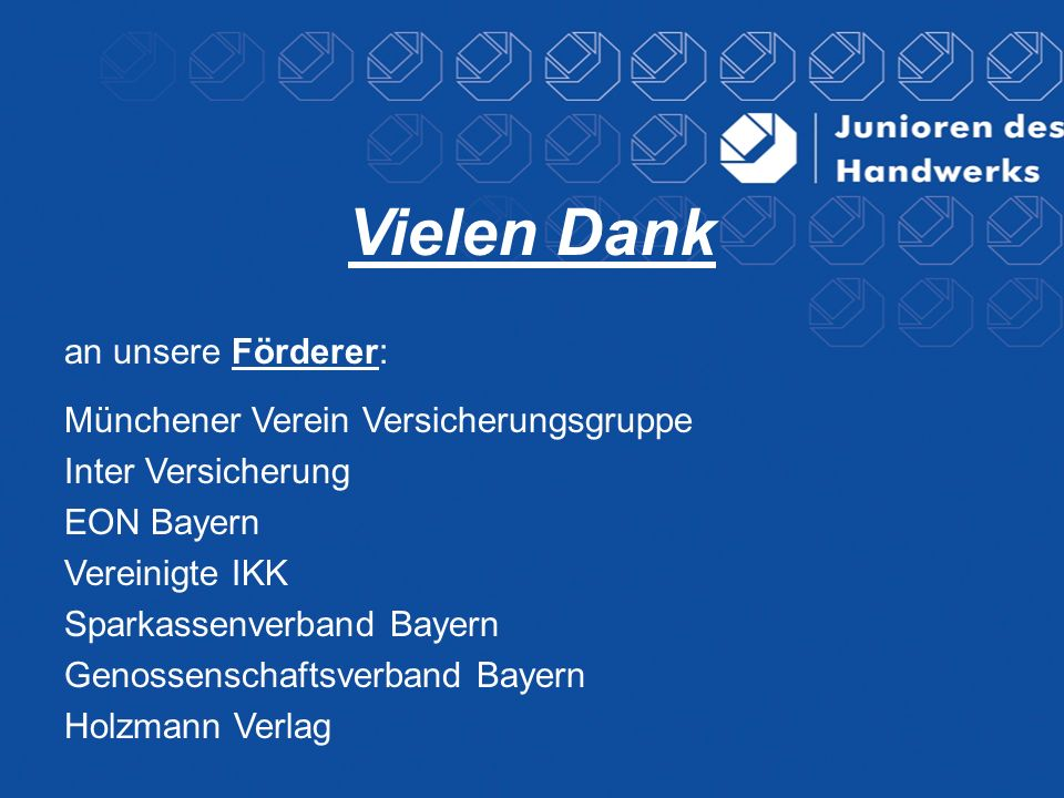 Vielen Dank an unsere Förderer: Münchener Verein Versicherungsgruppe Inter Versicherung EON Bayern Vereinigte IKK Sparkassenverband Bayern Genossensch