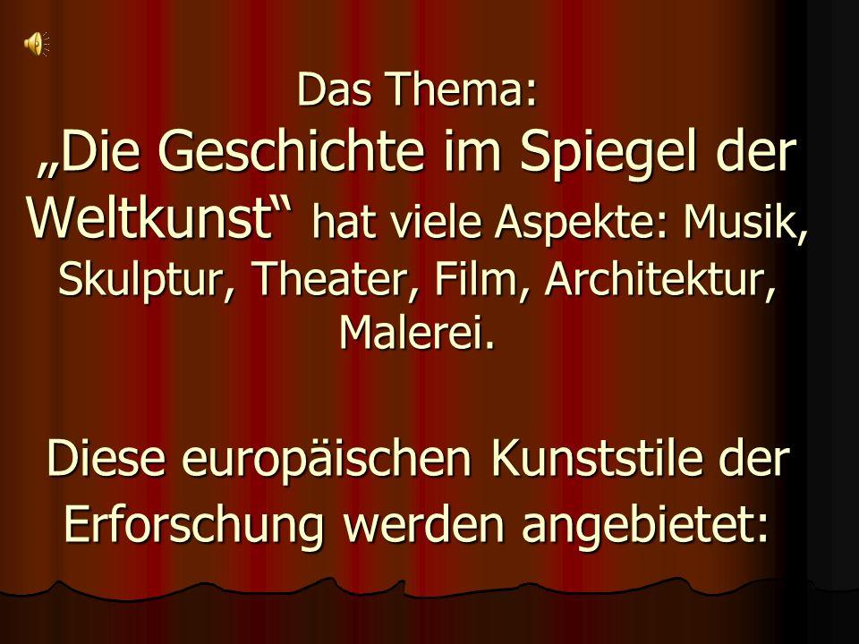 Das Thema: Die Geschichte im Spiegel der Weltkunst hat viele Aspekte: Musik, Skulptur, Theater, Film, Architektur, Malerei. Diese europäischen Kunstst