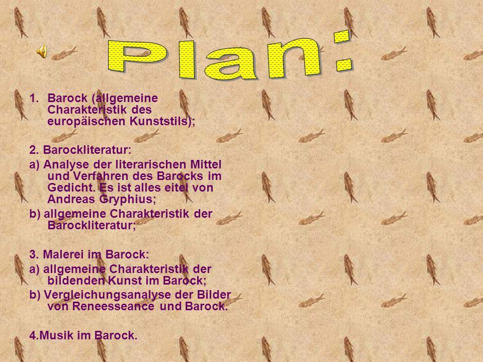 1.Barock (allgemeine Charakteristik des europäischen Kunststils); 2. Barockliteratur: a) Analyse der literarischen Mittel und Verfahren des Barocks im