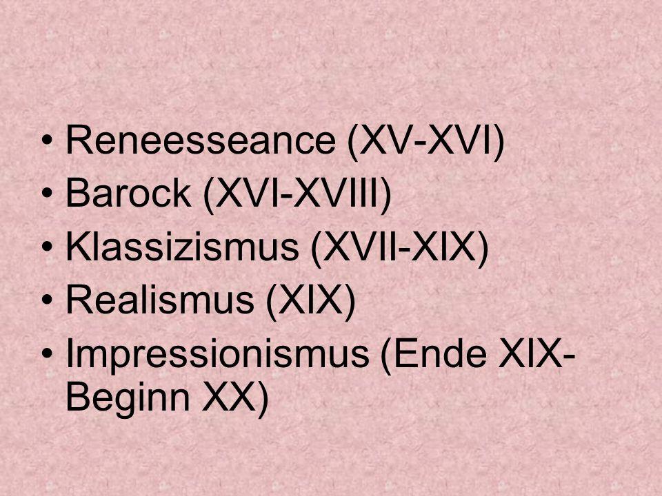 Reneesseance (XV-XVI) Barock (XVI-XVIII) Klassizismus (XVII-XIX) Realismus (XIX) Impressionismus (Ende XIX- Beginn XX)
