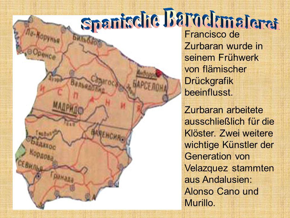 Francisco de Zurbaran wurde in seinem Frühwerk von flämischer Drückgrafik beeinflusst. Zurbaran arbeitete ausschließlich für die Klöster. Zwei weitere