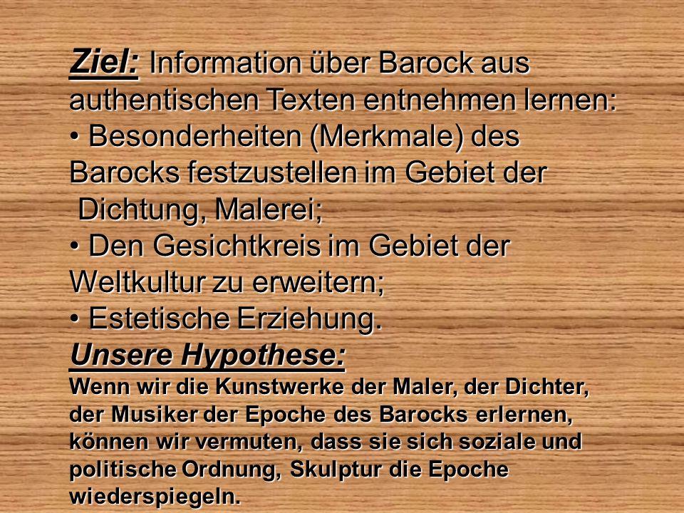 Ziel: Information über Barock aus authentischen Texten entnehmen lernen: Besonderheiten (Merkmale) des Barocks festzustellen im Gebiet der Besonderhei