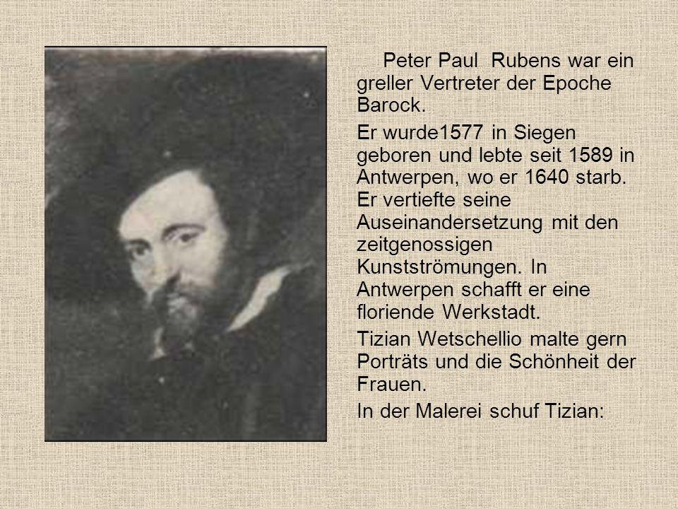 Peter Paul Rubens war ein greller Vertreter der Epoche Barock. Er wurde1577 in Siegen geboren und lebte seit 1589 in Antwerpen, wo er 1640 starb. Er v