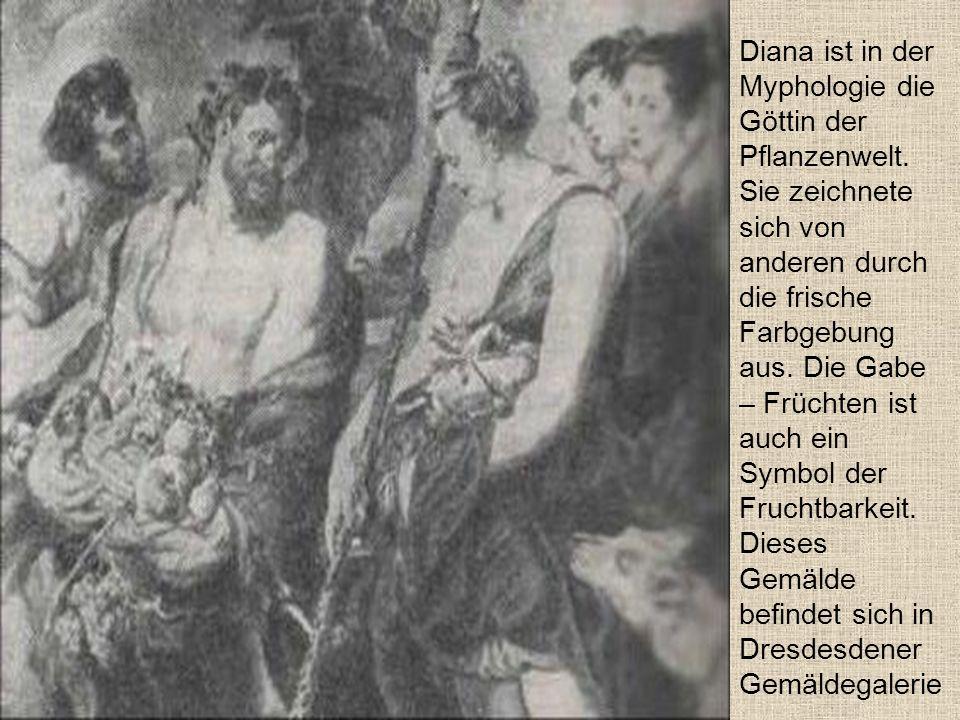 Diana ist in der Myphologie die Göttin der Pflanzenwelt. Sie zeichnete sich von anderen durch die frische Farbgebung aus. Die Gabe – Früchten ist auch