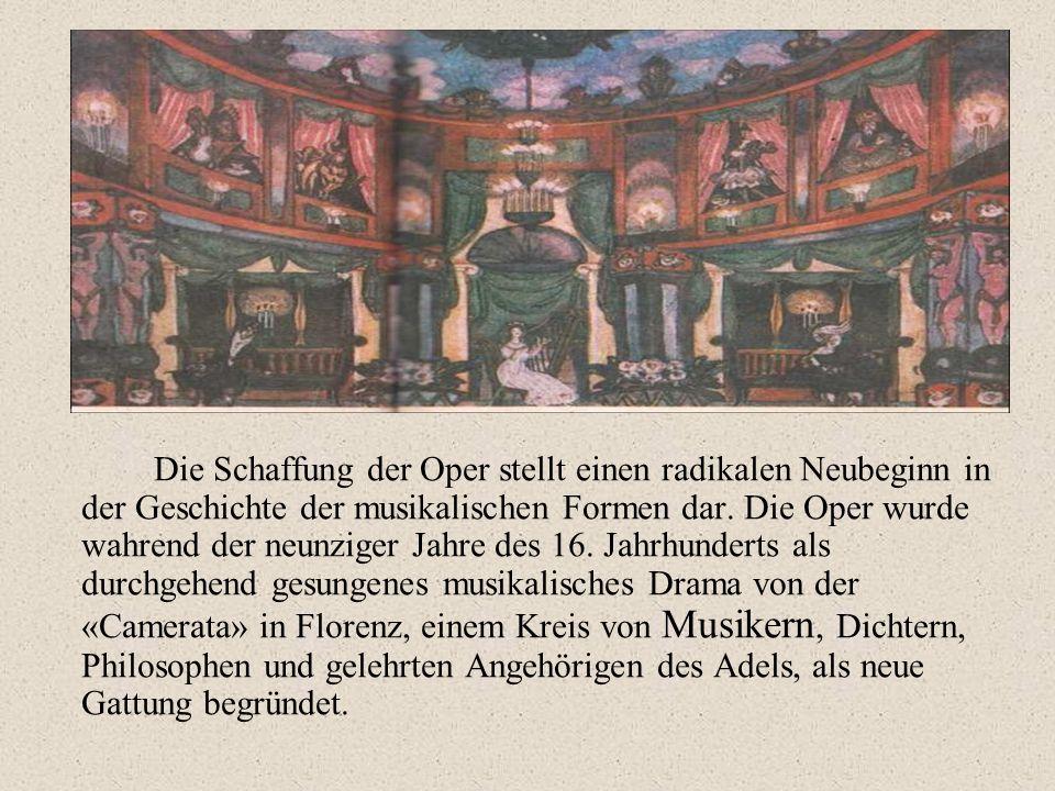 Die Schaffung der Oper stellt einen radikalen Neubeginn in der Geschichte der musikalischen Formen dar. Die Oper wurde wahrend der neunziger Jahre des