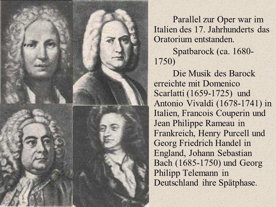 Parallel zur Oper war im Italien des 17. Jahrhunderts das Oratorium entstanden. Spatbarock (ca. 1680- 1750) Die Musik des Barock erreichte mit Domenic