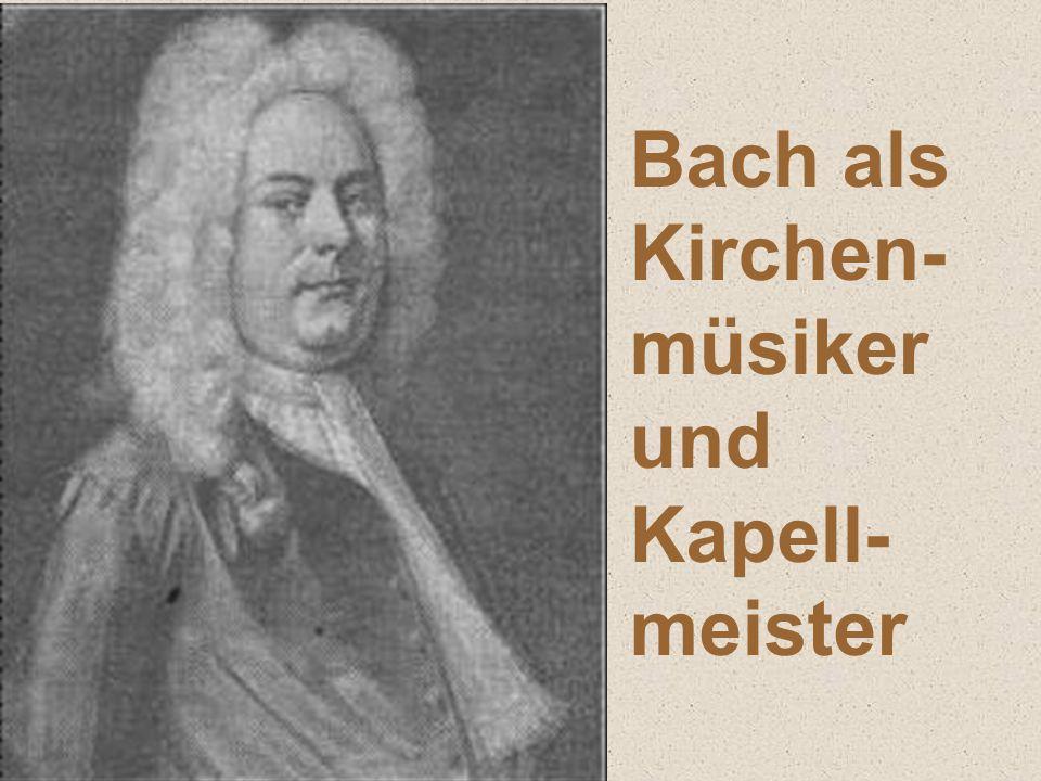 Bach als Kirchen- müsiker und Kapell- meister