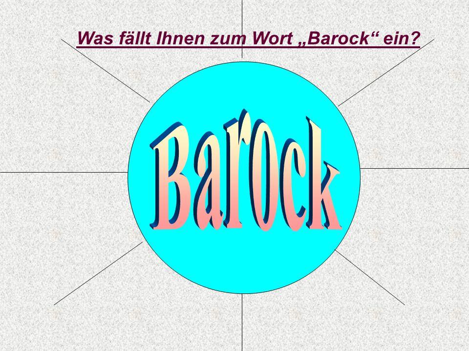Was fällt Ihnen zum Wort Barock ein?