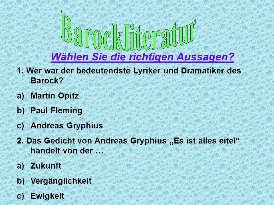 1. Wer war der bedeutendste Lyriker und Dramatiker des Barock? a)Martin Opitz b)Paul Fleming c)Andreas Gryphius 2. Das Gedicht von Andreas Gryphius Es