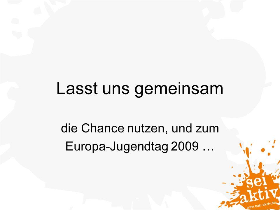 Lasst uns gemeinsam die Chance nutzen, und zum Europa-Jugendtag 2009 …