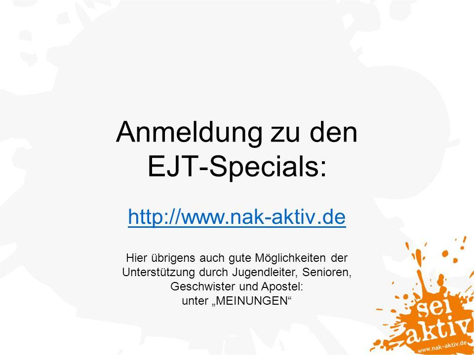 Anmeldung zu den EJT-Specials: http://www.nak-aktiv.de Hier übrigens auch gute Möglichkeiten der Unterstützung durch Jugendleiter, Senioren, Geschwister und Apostel: unter MEINUNGEN
