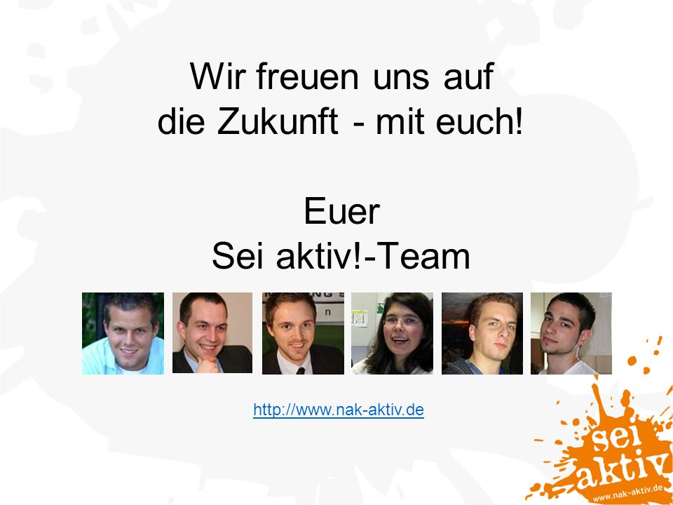 Wir freuen uns auf die Zukunft - mit euch! Euer Sei aktiv!-Team http://www.nak-aktiv.de
