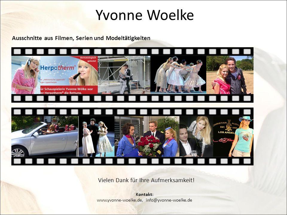 Yvonne Woelke Ausschnitte aus Filmen, Serien und Modeltätigkeiten Kontakt: www.yvonne-woelke.de, info@yvonne-woelke.de Vielen Dank für Ihre Aufmerksam